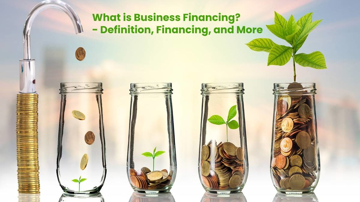 What is Business Financing? – Definition, Financing, and More