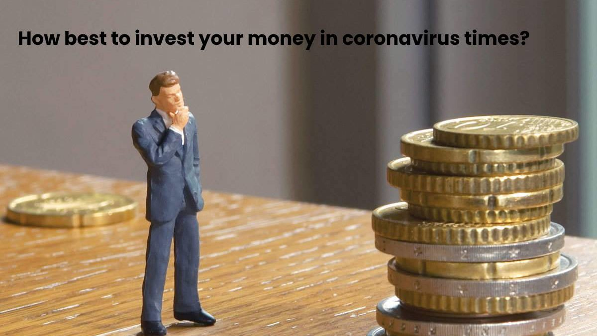 How best to invest your money in coronavirus times?