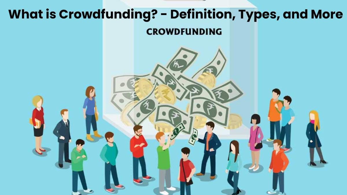 What is Crowdfunding? – Definition, Types, and More