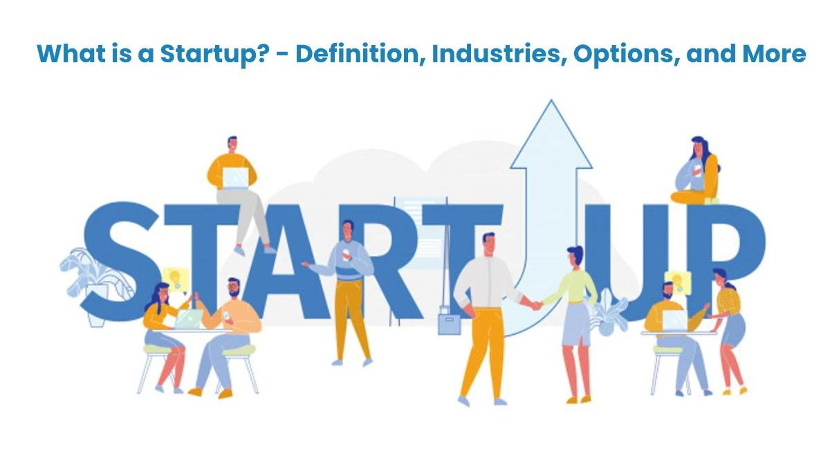 What is a Startup? – Definition, Industries, Options, and More