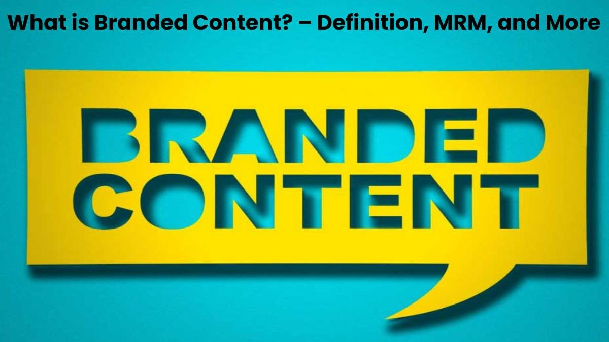 What is Branded Content? – Definition, MRM, and More