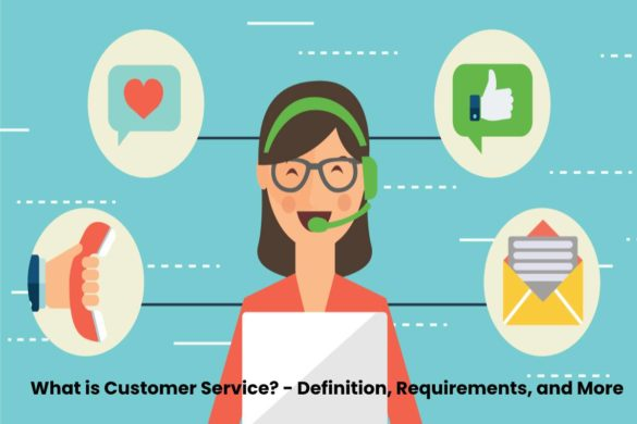 What is Customer Service? - Definition, Requirements, and More