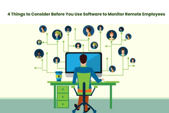 4 Things to Consider Before You Use Software to Monitor Remote Employees