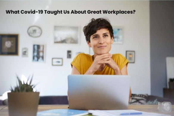 What Covid-19 Taught Us About Great Workplaces?