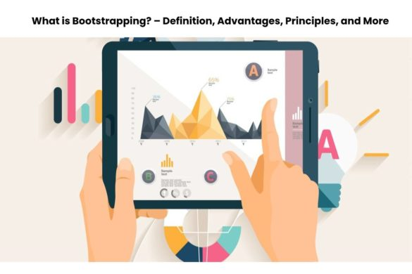 What is Bootstrapping? – Definition, Advantages, Principles, and More