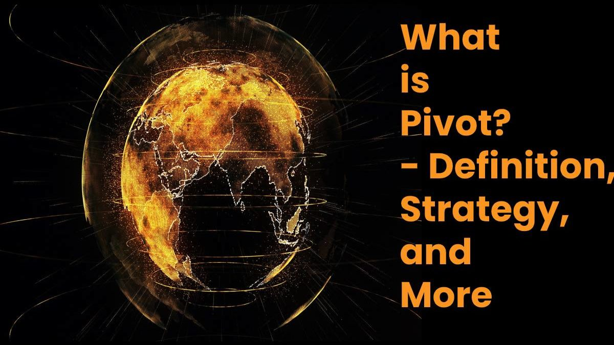 What is Pivot? – Definition, Strategy, and More