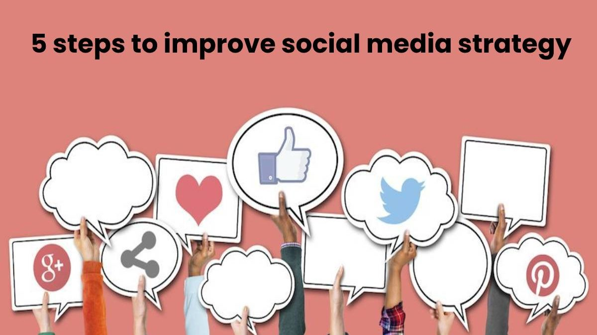 5 Steps To Improve Your Social Media Strategy