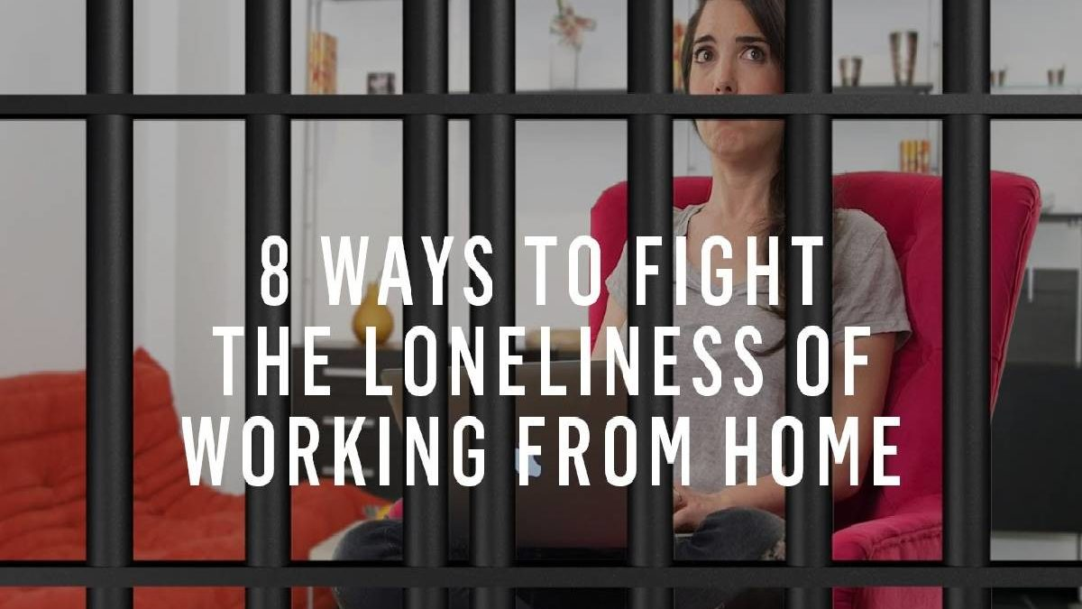 8 Ways To Fight Loneliness While Working From Home