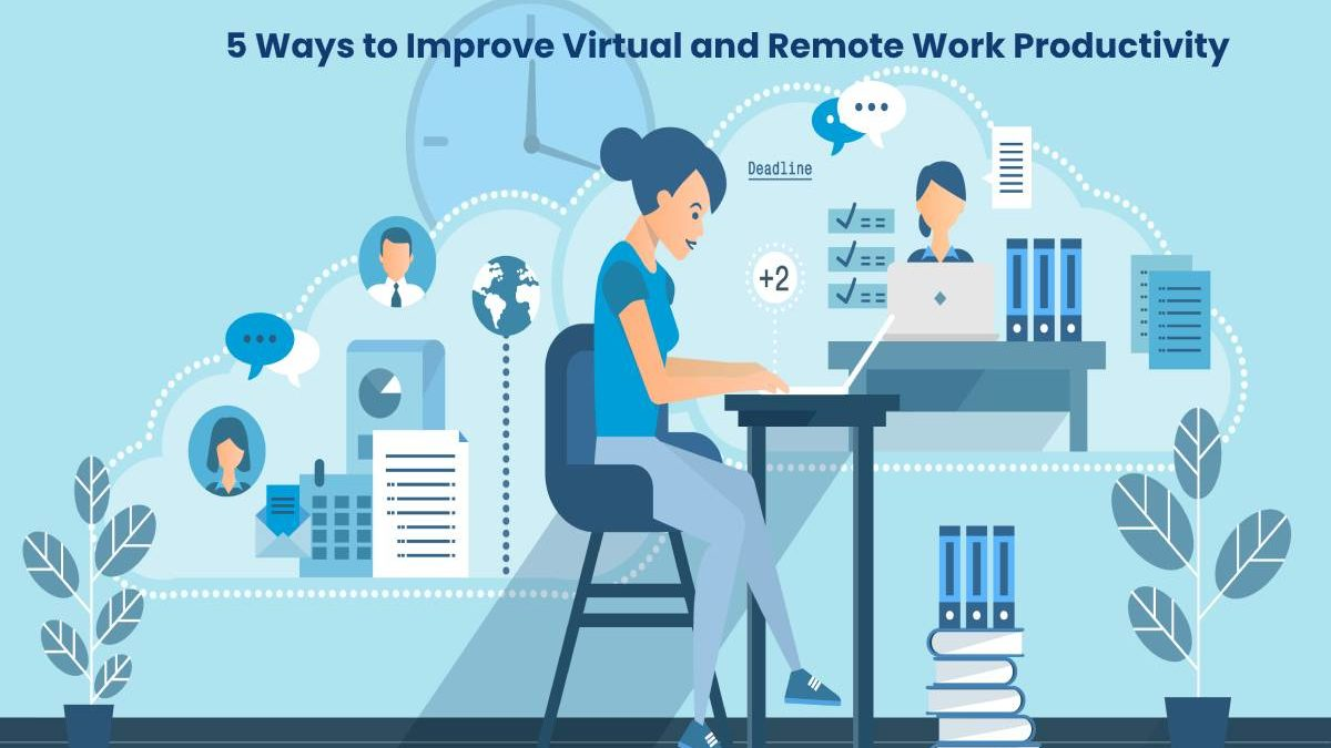 5 Ways to Improve Virtual and Remote Work Productivity