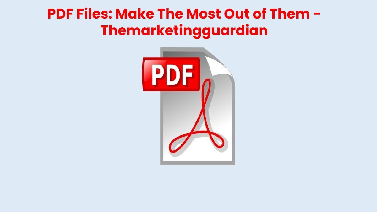 PDF Files: Make The Most Out of Them