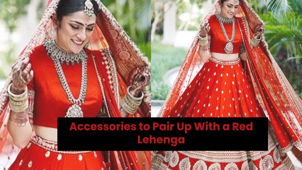 Accessories to Pair Up With a Red Lehenga