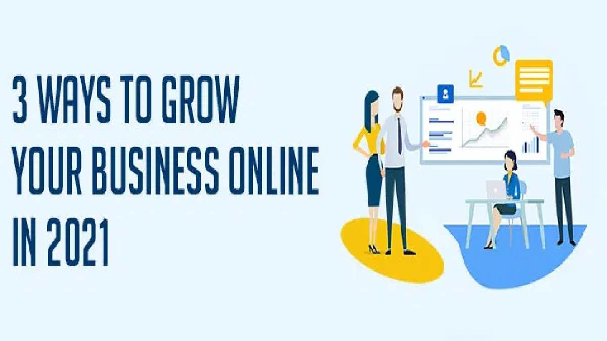 3 Ways to Grow Your Business In 2021