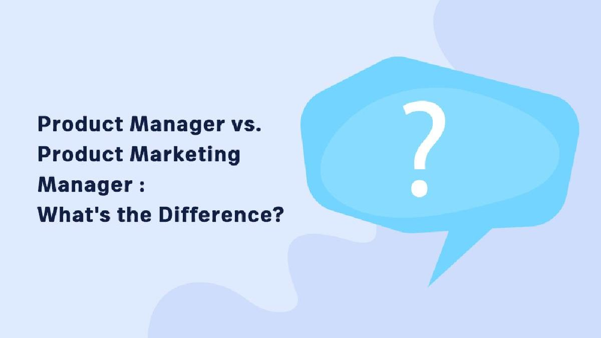 Product Marketing versus Product Management: Differences and Similarities