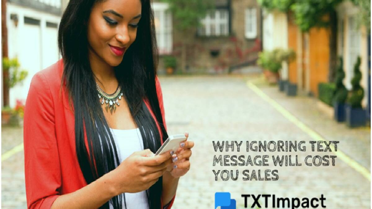 Why Ignoring Text Message Will Cost You Sales