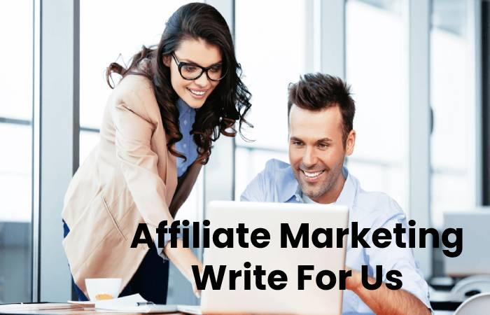 Affiliate Marketing Write For Us