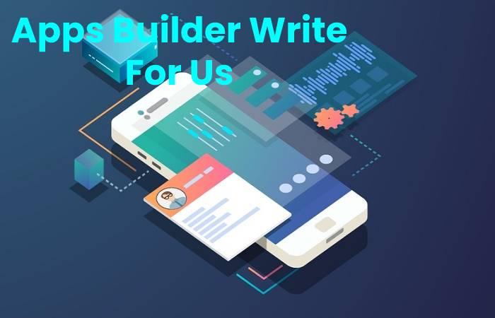 Apps Builder Write For Us