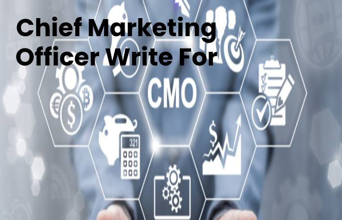 Chief Marketing Officer Write For Us, Contribute And Submit post