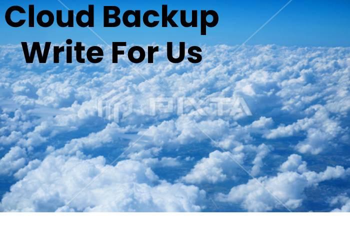 Cloud Backup Write For Us