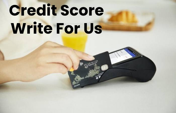 Credit Score Write For Us
