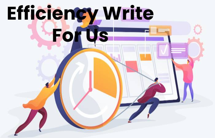 Efficiency Write For Us