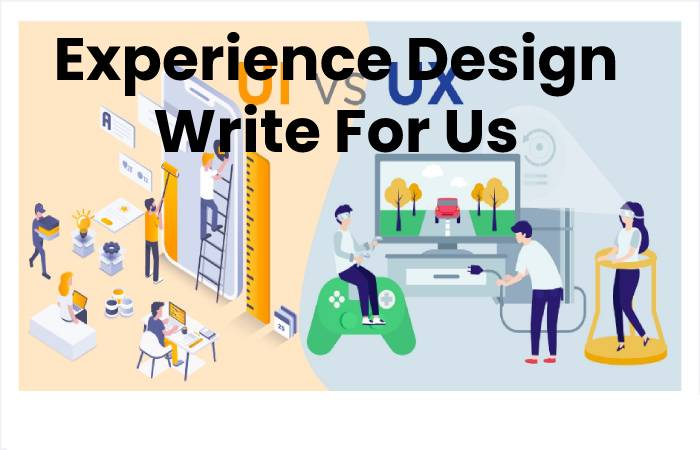 Experience Design Write For Us