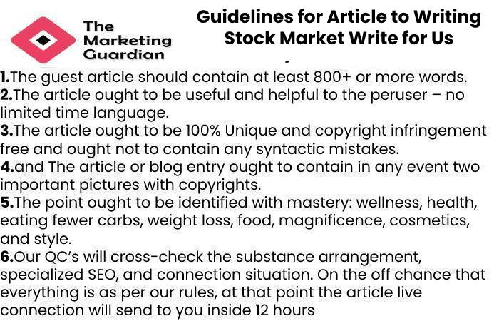 Guidelines for Article to Writing Stock Market Write for Us