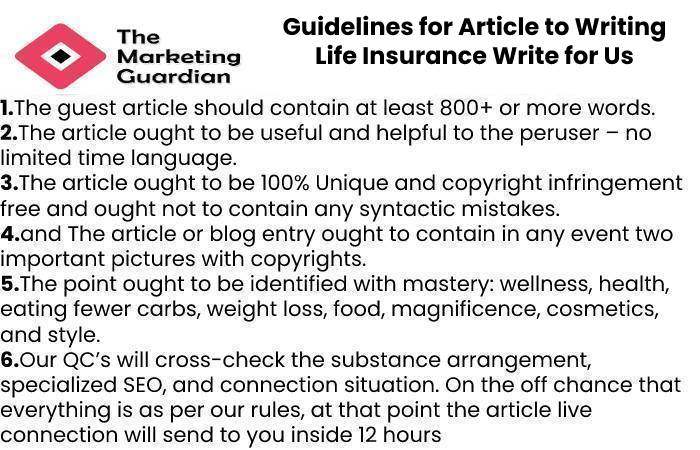 Guidelines for Article to Writing Life Insurance Write for Us