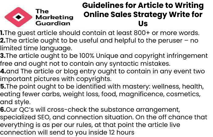 Guidelines for Article to Writing Online Sales Strategy Write for Us