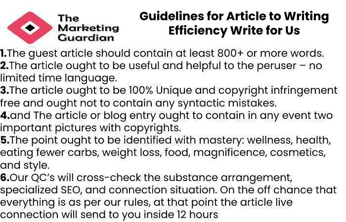Guidelines for Article to Writing Efficiency Write for Us