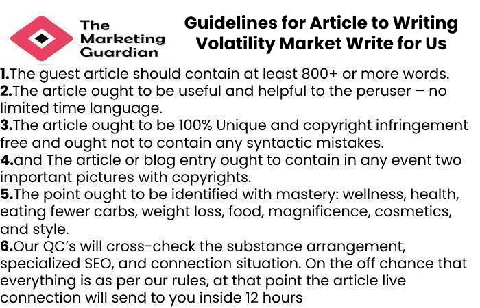 Guidelines for Article to Writing Volatility Market Write for Us