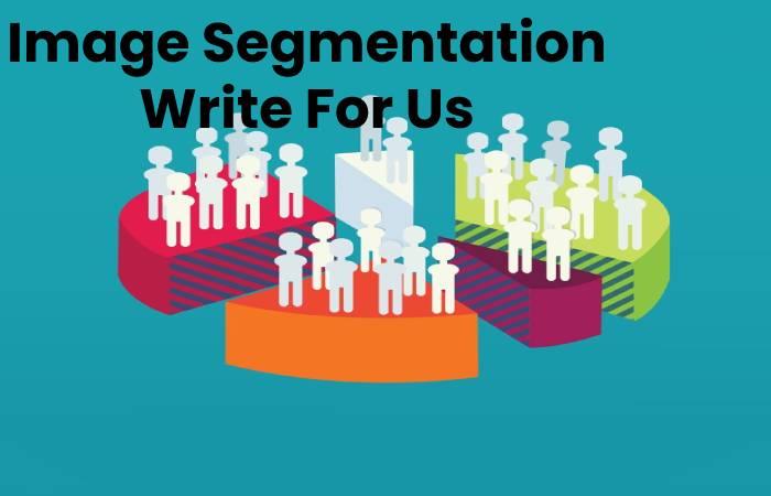 Image Segmentation Write For Us
