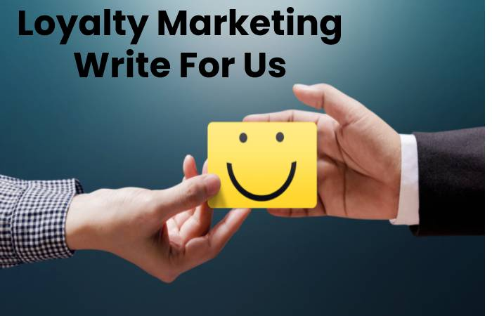 Loyalty Marketing Write For Us, Contribute And Submit post
