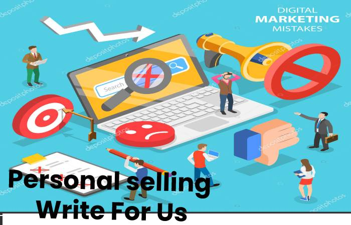Personal selling Write For Us