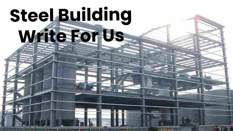 Steel Building Write For Us, Contribute And Submit post