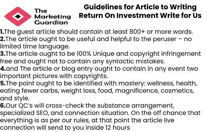 Guidelines for Article to Writing Return On Investment Write for Us