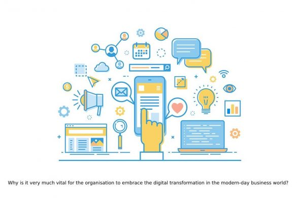 Why is it very much vital for the organisation to embrace the digital transformation in the modern-day business world?
