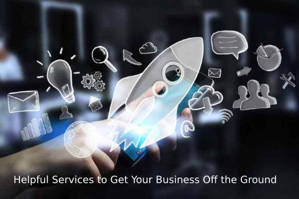 Helpful Services to Get Your Business Off the Ground