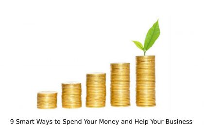 9 Smart Ways to Spend Your Money and Help Your Business