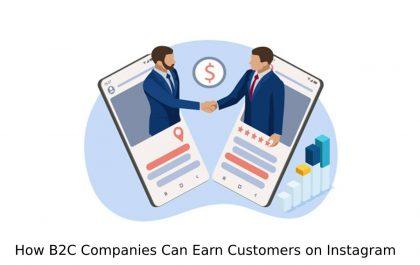 How B2C Companies Can Earn Customers on Instagram